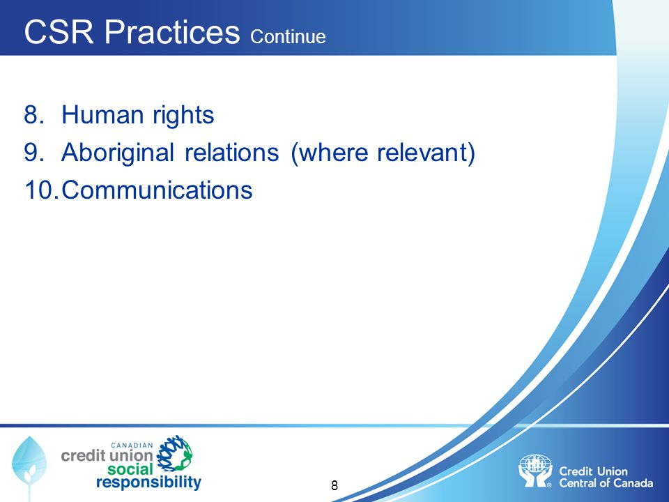CSR Practices Continue 8.Human rights 9.Aboriginal relations (where relevant) 10.Communications 8