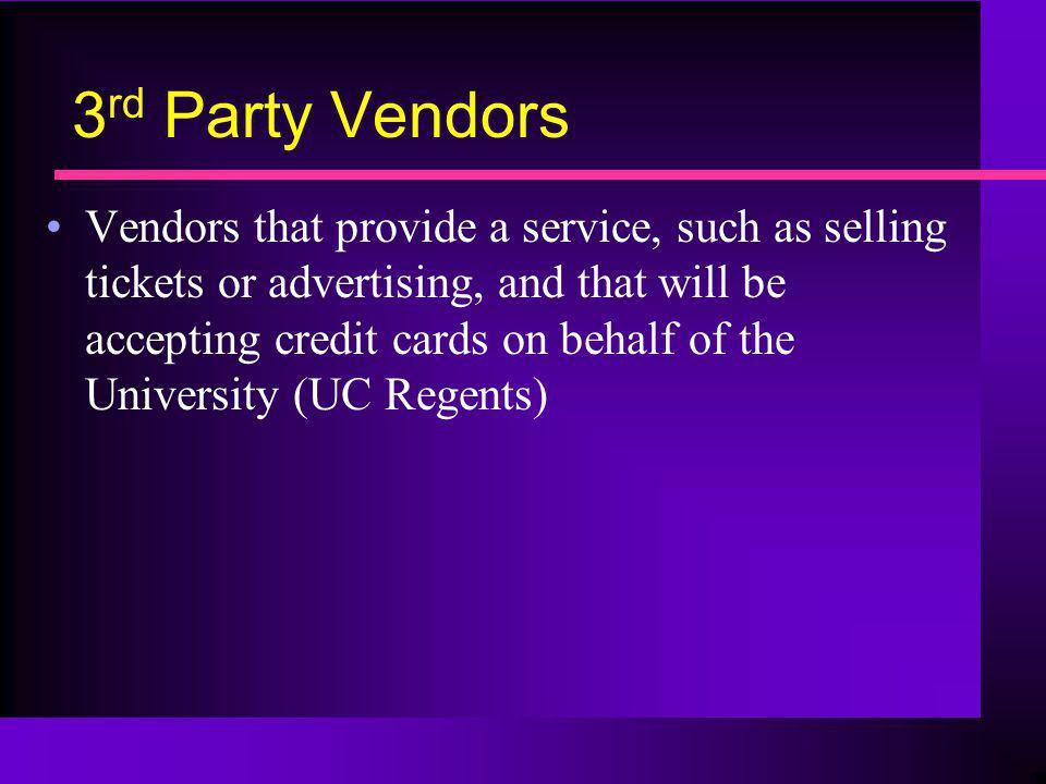 3 rd Party Vendors Vendors that provide a service, such as selling tickets or advertising, and that will be accepting credit cards on behalf of the Un
