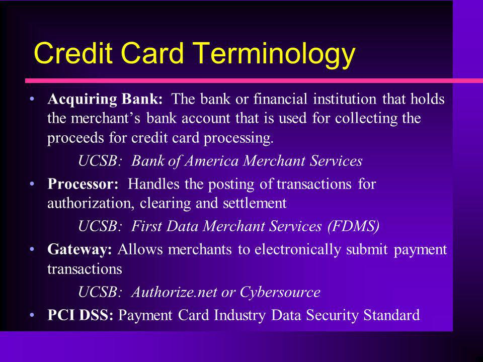 Credit Card Terminology Acquiring Bank: The bank or financial institution that holds the merchants bank account that is used for collecting the procee