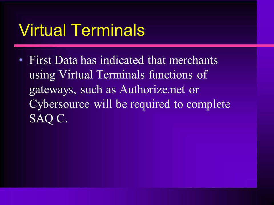 Virtual Terminals First Data has indicated that merchants using Virtual Terminals functions of gateways, such as Authorize.net or Cybersource will be