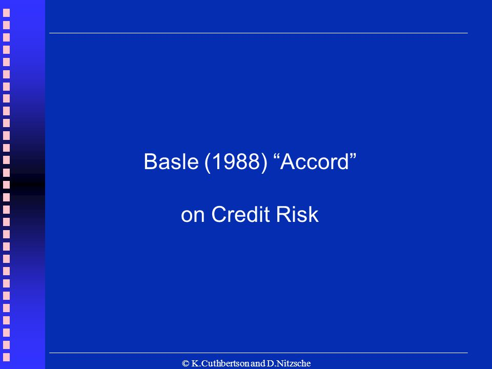 © K.Cuthbertson and D.Nitzsche Basle (1988) Accord on Credit Risk