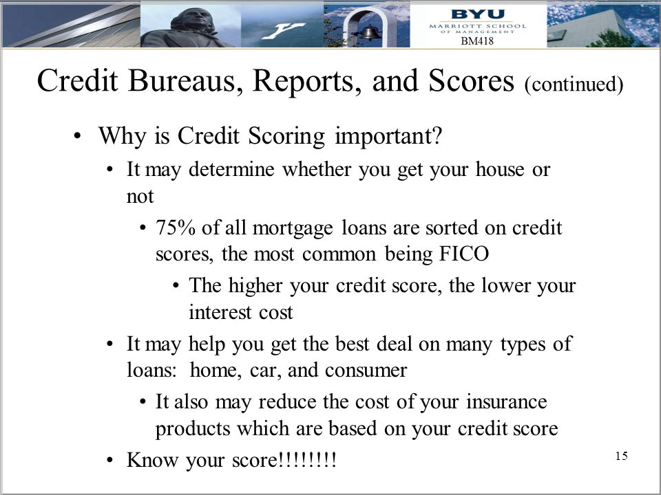 15 Credit Bureaus, Reports, and Scores (continued) Why is Credit Scoring important.
