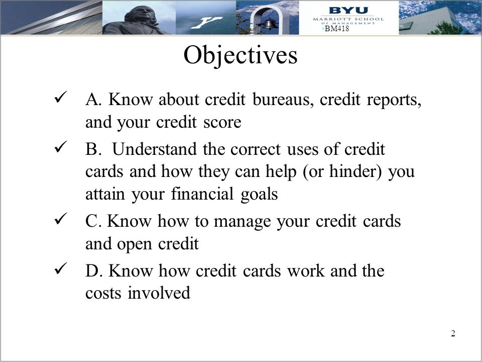 2 BM418 Objectives A. Know about credit bureaus, credit reports, and your credit score B.