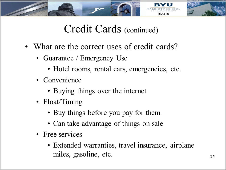 25 Credit Cards (continued) What are the correct uses of credit cards.