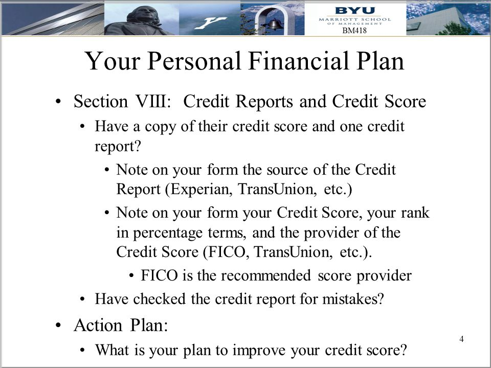 4 Your Personal Financial Plan Section VIII: Credit Reports and Credit Score Have a copy of their credit score and one credit report.