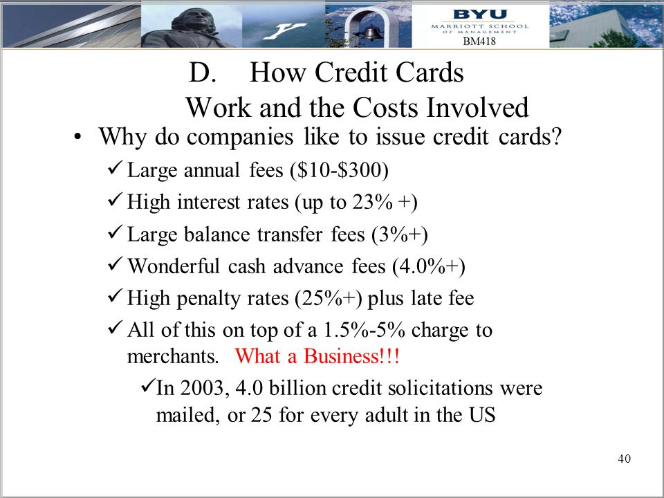 40 D.How Credit Cards Work and the Costs Involved Why do companies like to issue credit cards.