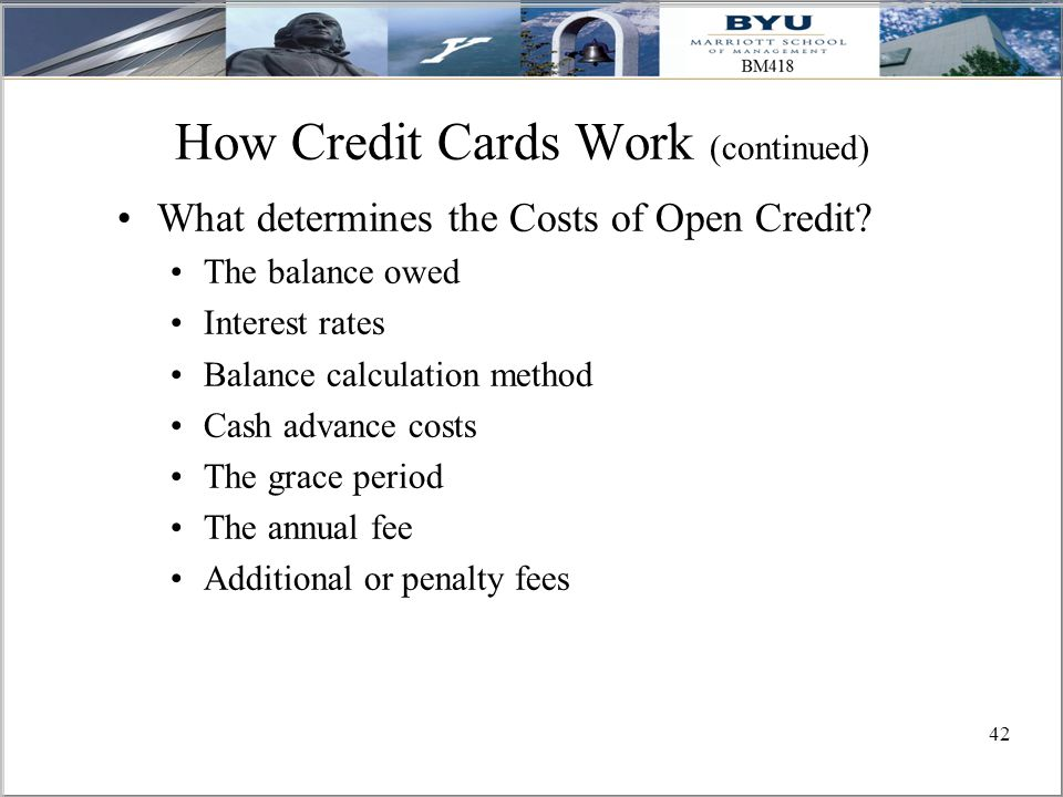 42 How Credit Cards Work (continued) What determines the Costs of Open Credit.