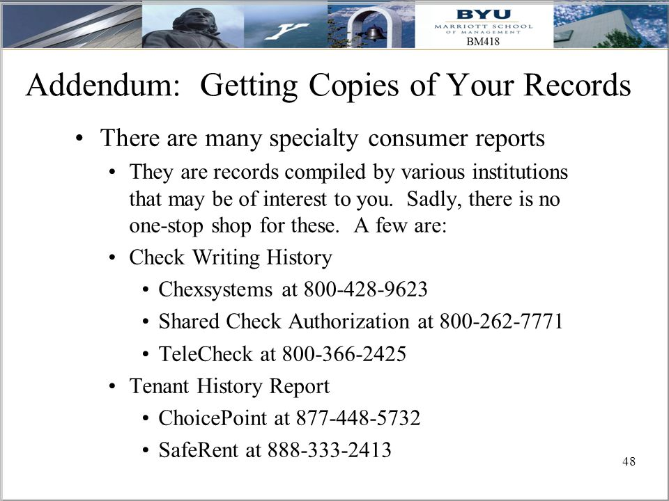 48 Addendum: Getting Copies of Your Records There are many specialty consumer reports They are records compiled by various institutions that may be of interest to you.