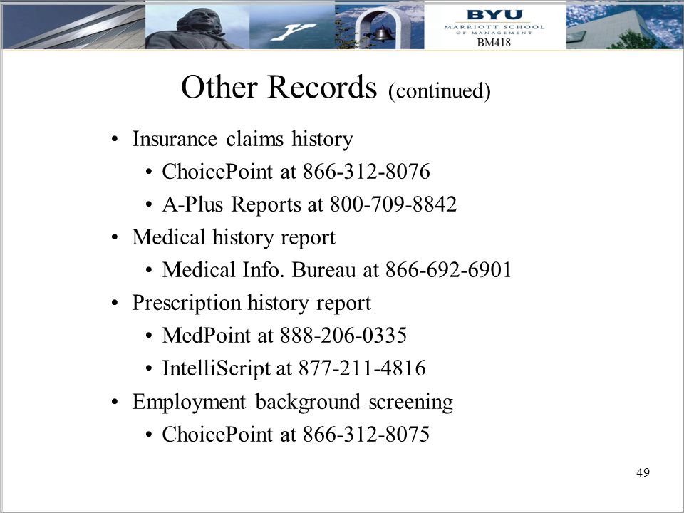 49 Other Records (continued) Insurance claims history ChoicePoint at 866-312-8076 A-Plus Reports at 800-709-8842 Medical history report Medical Info.