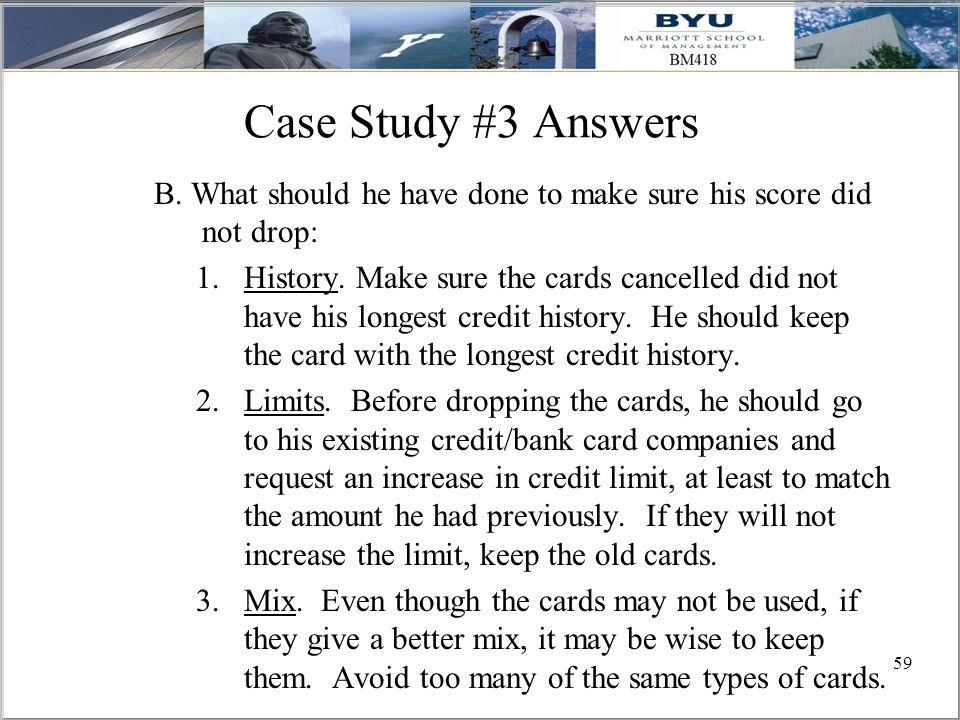 59 Case Study #3 Answers B. What should he have done to make sure his score did not drop: 1.