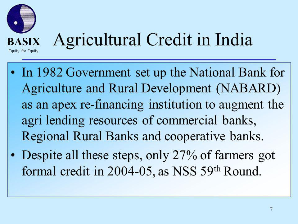 BASIX Equity for Equity 8 Agricultural Credit in India In 2004, the GoI decided to double agricultural credit in three years.