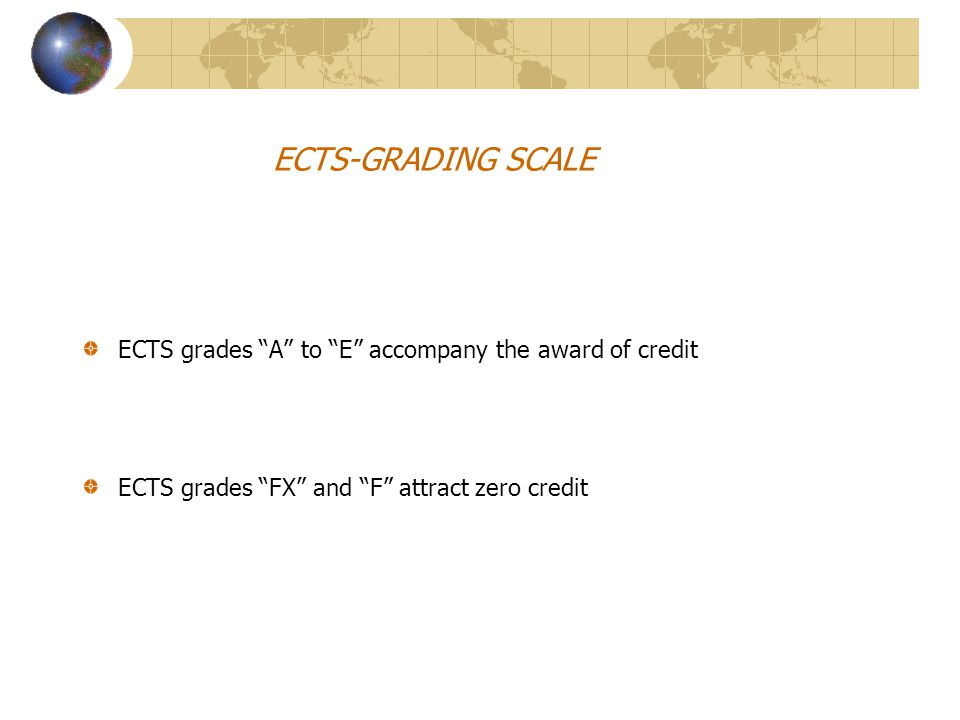 ECTS grades A to E accompany the award of credit ECTS grades FX and F attract zero credit