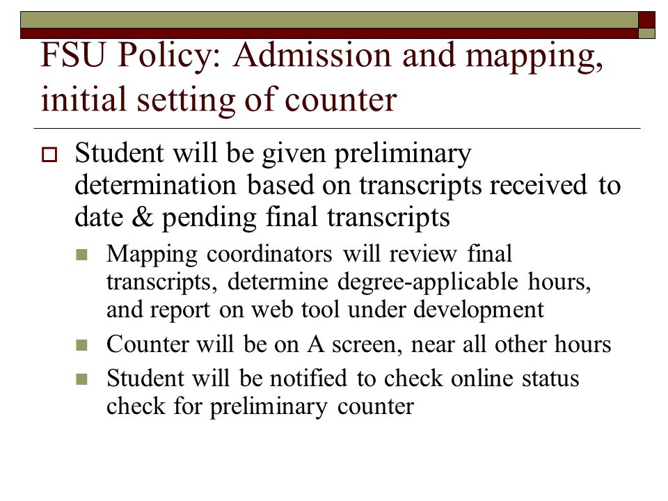 FSU Policy: Admission and mapping, initial setting of counter Student will be given preliminary determination based on transcripts received to date &