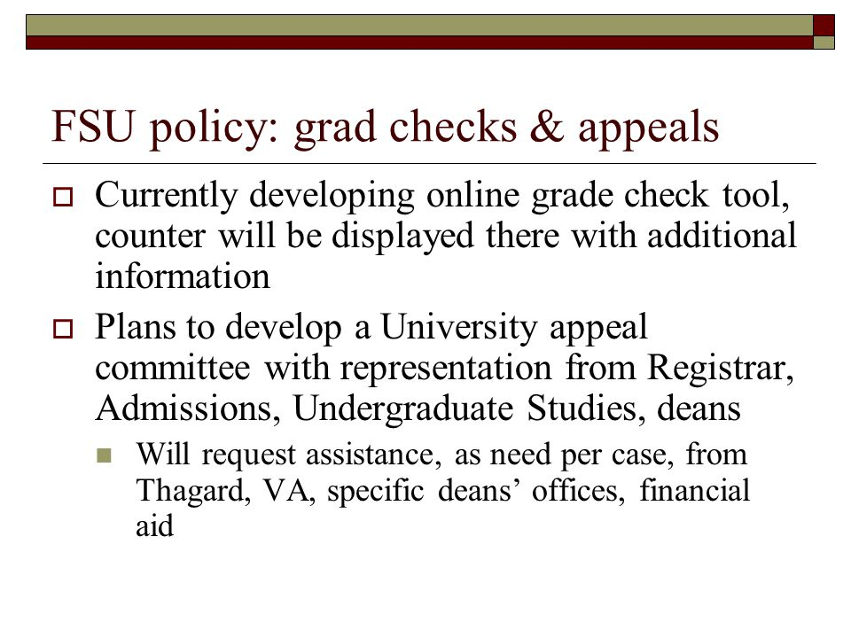 FSU policy: grad checks & appeals Currently developing online grade check tool, counter will be displayed there with additional information Plans to d
