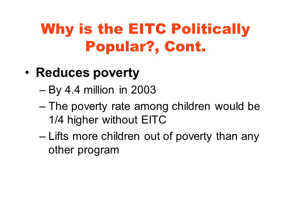 Why is the EITC Politically Popular , Cont.