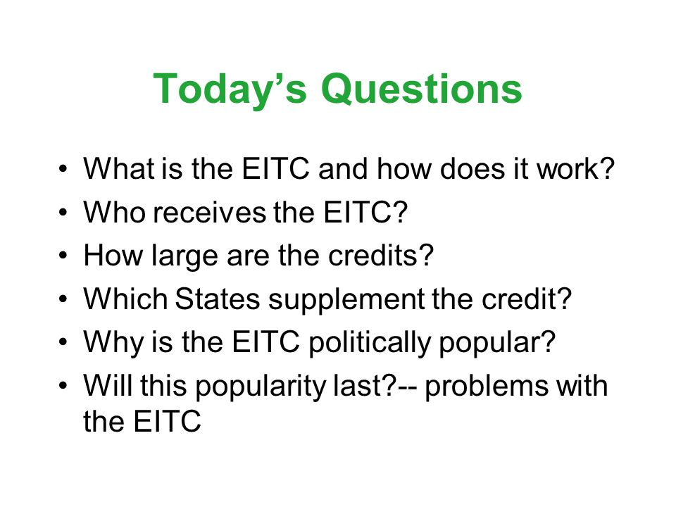 Todays Questions What is the EITC and how does it work.
