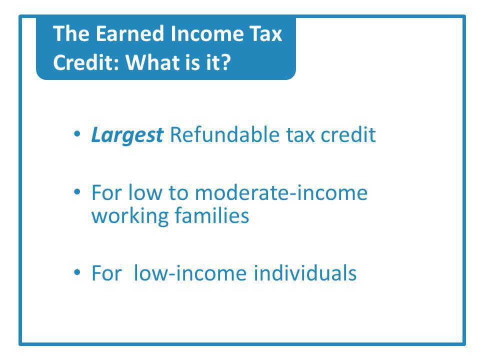 The Earned Income Tax Credit: What is it.