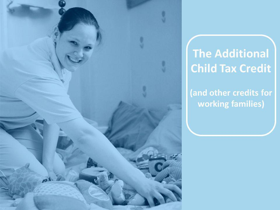 The Additional Child Tax Credit (and other credits for working families)