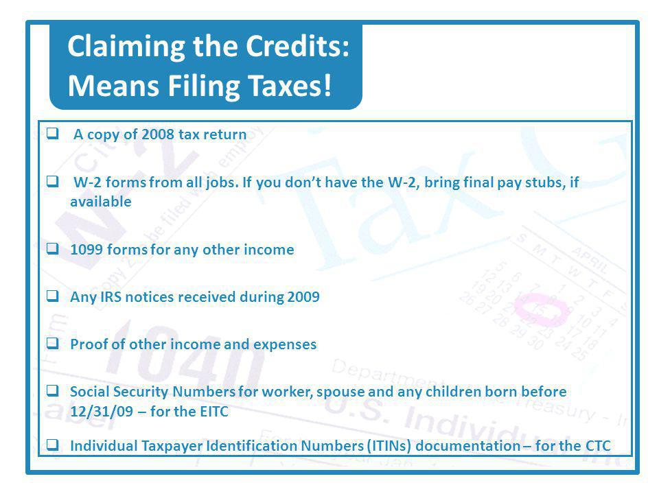 Claiming the Credits: Means Filing Taxes. A copy of 2008 tax return W-2 forms from all jobs.