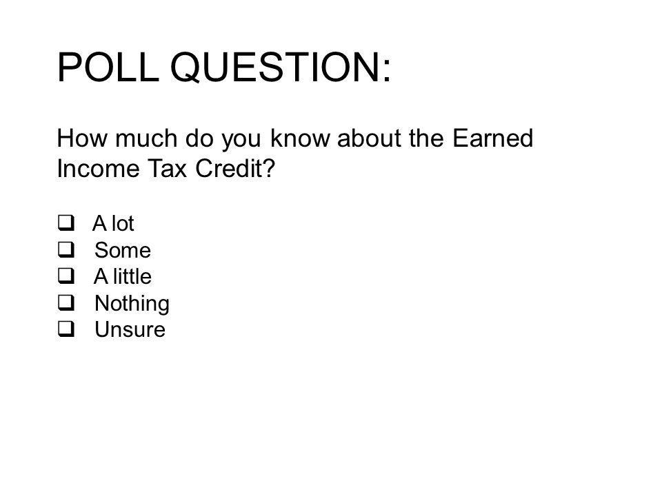 POLL QUESTION: How much do you know about the Earned Income Tax Credit.