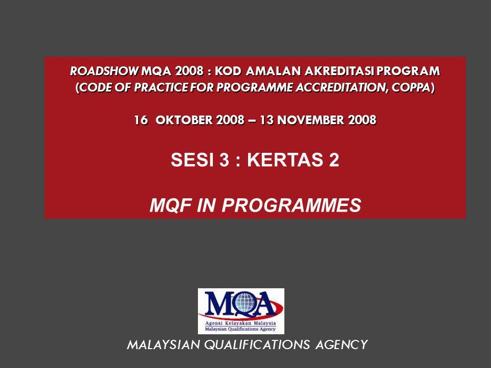 ROADSHOW MQA 2008 : KOD AMALAN AKREDITASI PROGRAM (CODE OF PRACTICE FOR PROGRAMME ACCREDITATION, COPPA) 16 OKTOBER 2008 – 13 NOVEMBER 2008 ROADSHOW MQA 2008 : KOD AMALAN AKREDITASI PROGRAM (CODE OF PRACTICE FOR PROGRAMME ACCREDITATION, COPPA) 16 OKTOBER 2008 – 13 NOVEMBER 2008 SESI 3 : KERTAS 2 MQF IN PROGRAMMES MALAYSIAN QUALIFICATIONS AGENCY