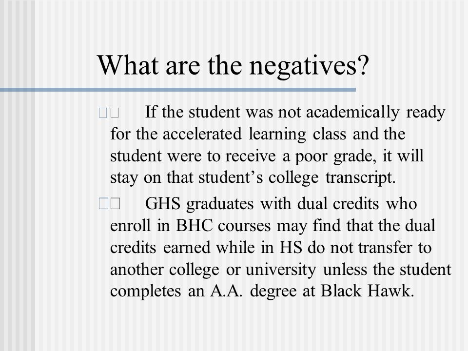 What are the negatives? If the student was not academically ready for the accelerated learning class and the student were to receive a poor grade, it