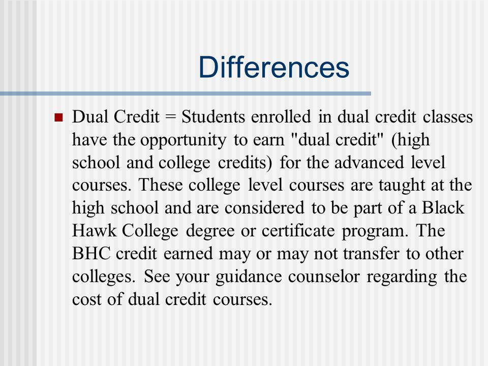 Differences Dual Credit = Students enrolled in dual credit classes have the opportunity to earn
