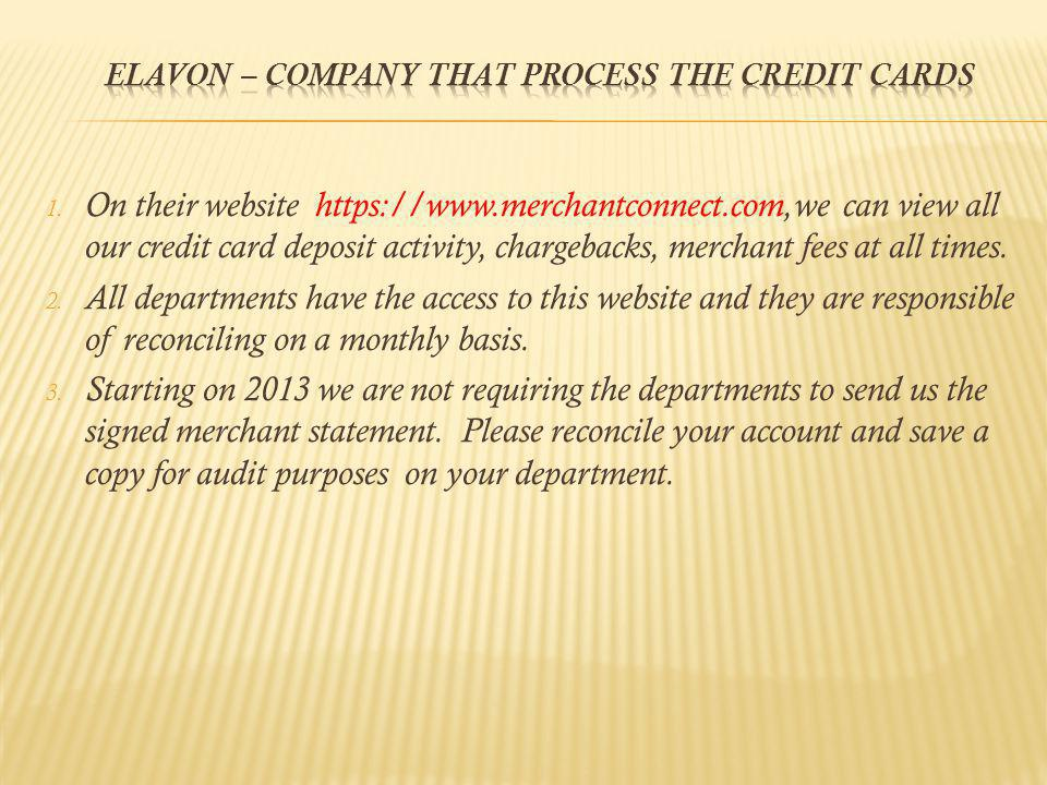 1. On their website https://www.merchantconnect.com,we can view all our credit card deposit activity, chargebacks, merchant fees at all times. 2. All