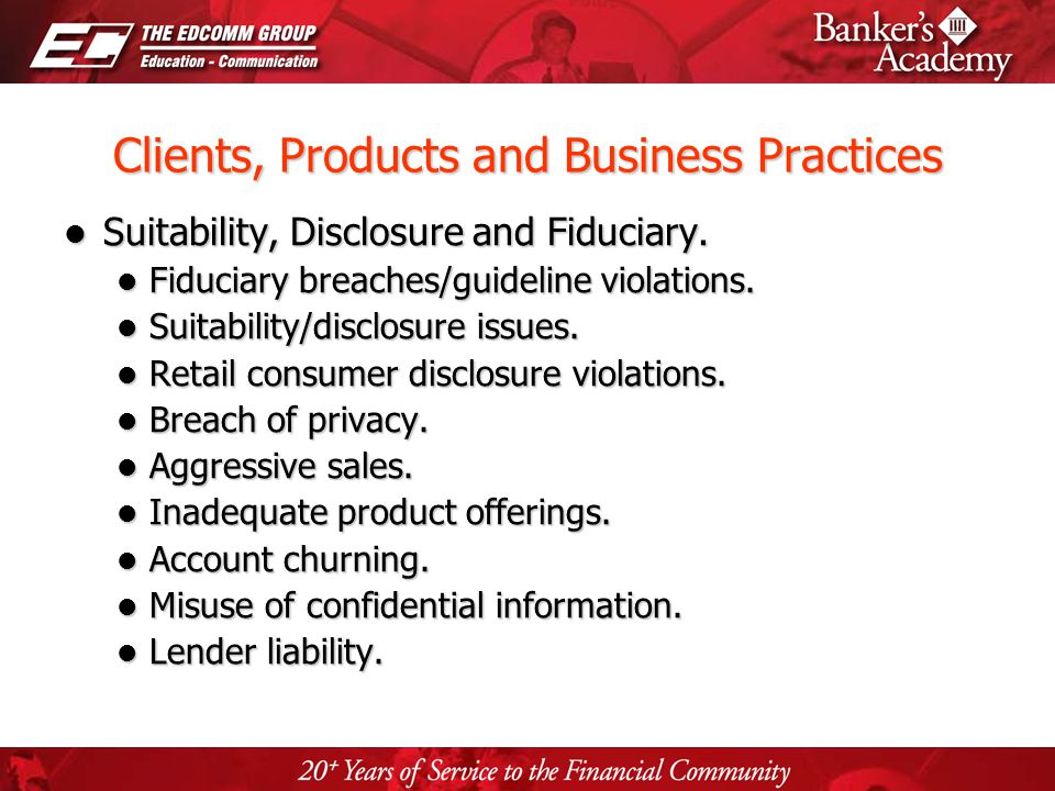 Page 10 Clients, Products and Business Practices Suitability, Disclosure and Fiduciary. Suitability, Disclosure and Fiduciary. Fiduciary breaches/guid