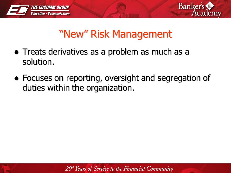 Page 39 New Risk Management Treats derivatives as a problem as much as a solution. Treats derivatives as a problem as much as a solution. Focuses on r