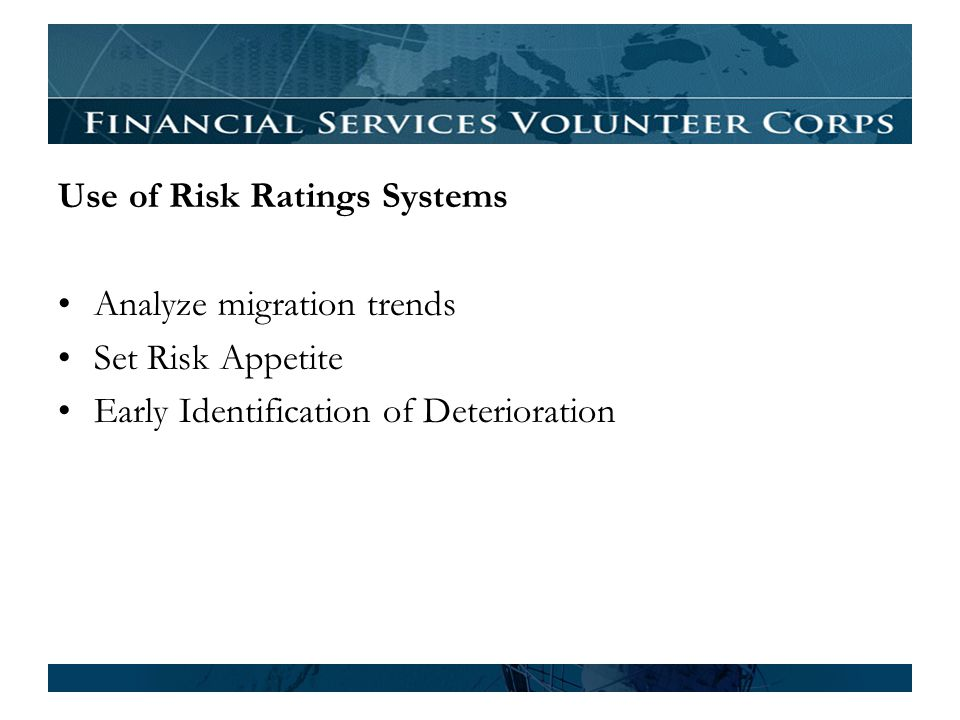 Use of Risk Ratings Systems Analyze migration trends Set Risk Appetite Early Identification of Deterioration
