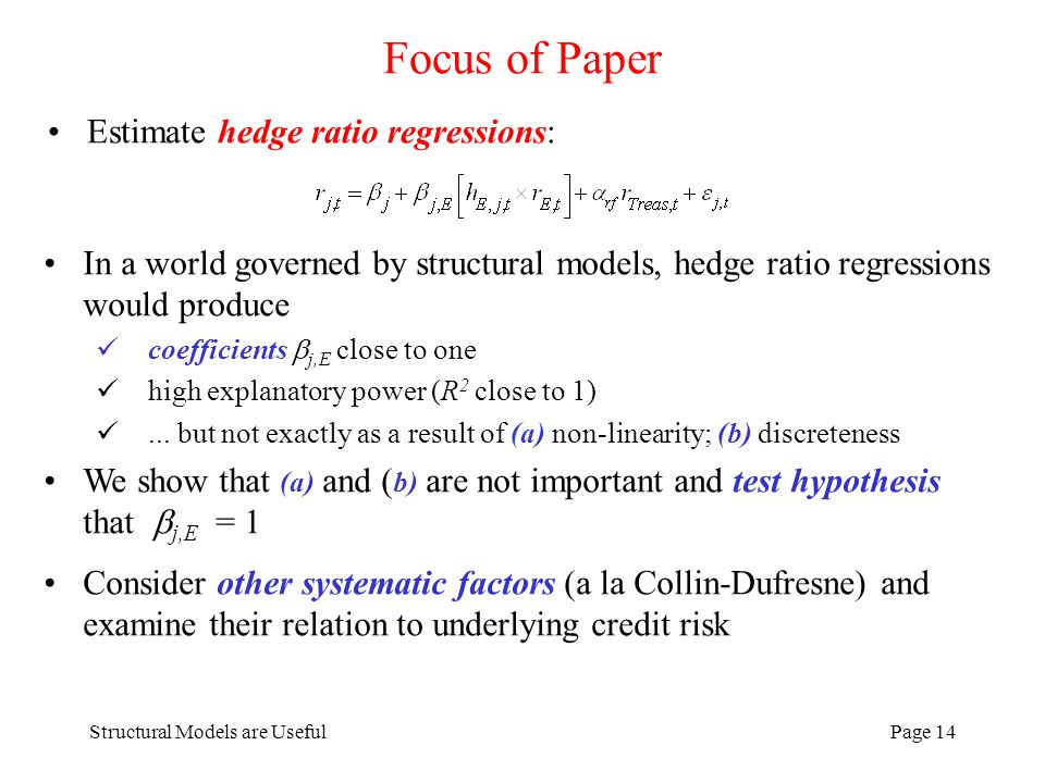 Structural Models are UsefulPage 14 Focus of Paper Estimate hedge ratio regressions: In a world governed by structural models, hedge ratio regressions