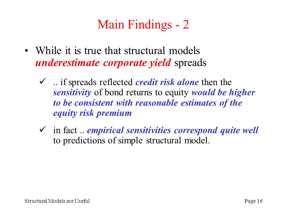 Structural Models are UsefulPage 16 Main Findings - 2 While it is true that structural models underestimate corporate yield spreads..