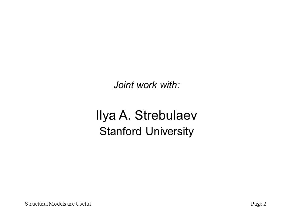 Structural Models are UsefulPage 2 Joint work with: Ilya A. Strebulaev Stanford University