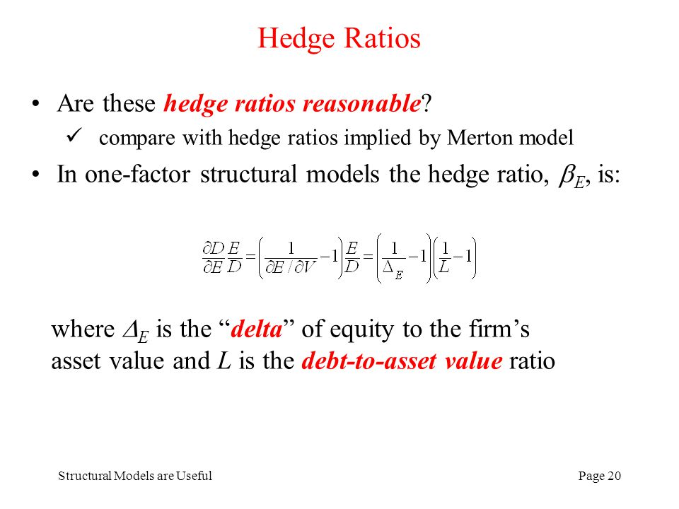 Structural Models are UsefulPage 20 Hedge Ratios Are these hedge ratios reasonable? compare with hedge ratios implied by Merton model In one-factor st