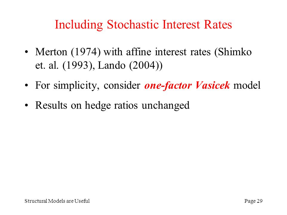 Structural Models are UsefulPage 29 Including Stochastic Interest Rates Merton (1974) with affine interest rates (Shimko et.