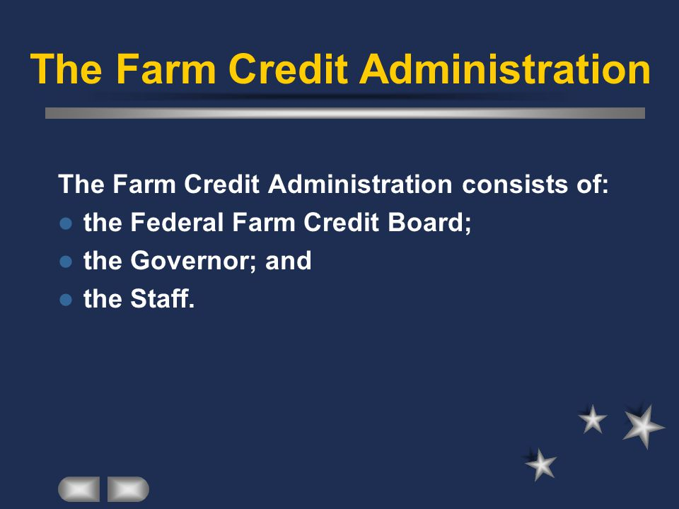 The Farm Credit Administration The Farm Credit Administration consists of: the Federal Farm Credit Board; the Governor; and the Staff.
