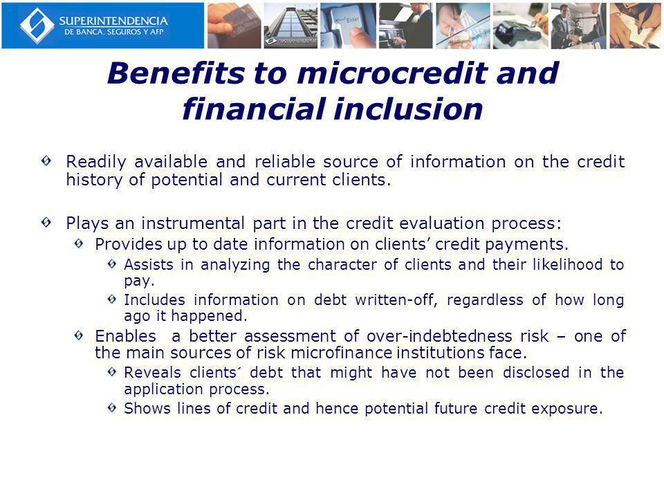 Benefits to microcredit and financial inclusion Readily available and reliable source of information on the credit history of potential and current clients.