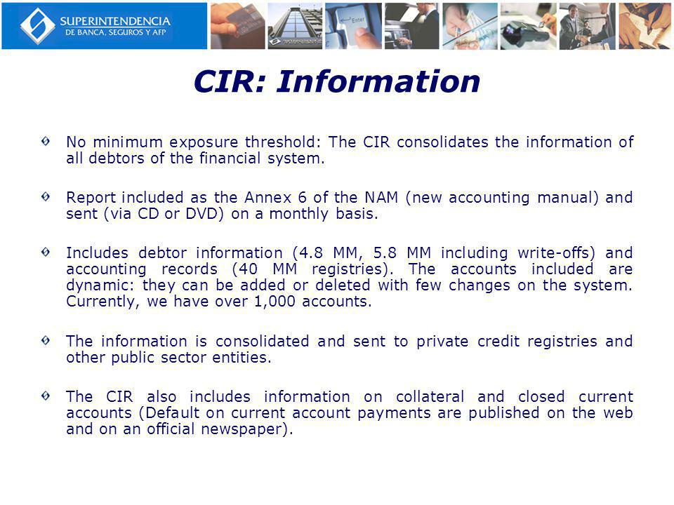 CIR: Information No minimum exposure threshold: The CIR consolidates the information of all debtors of the financial system.