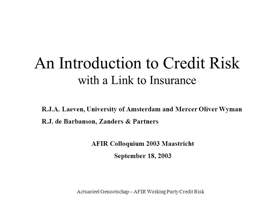 Actuarieel Genootschap – AFIR Working Party Credit Risk An Introduction to Credit Risk with a Link to Insurance R.J.A.