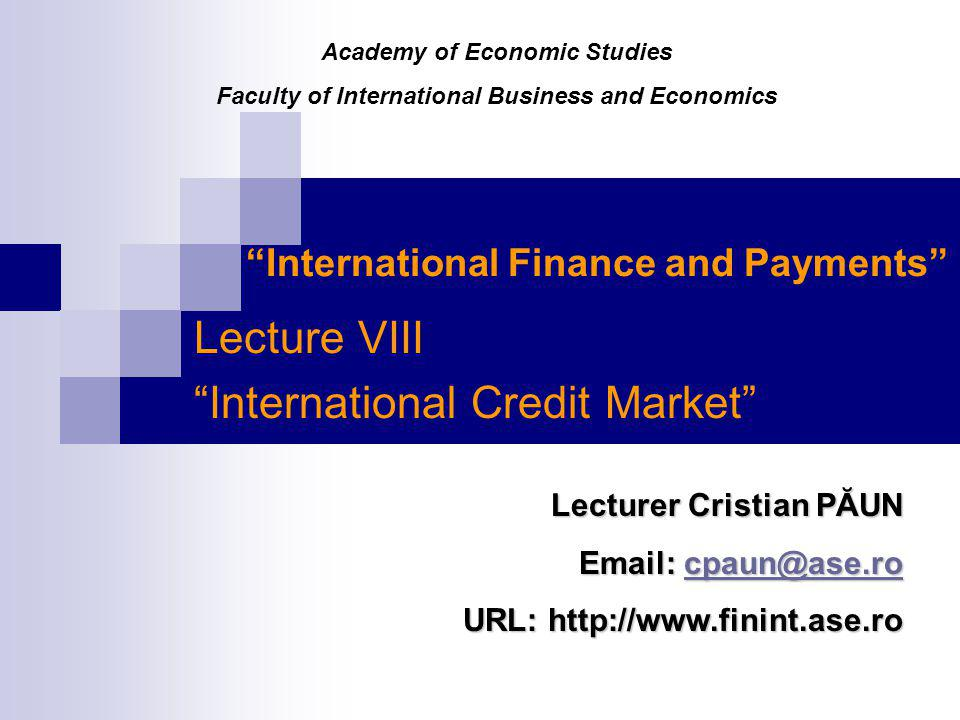 Lecture 8: International Credit Market 42 International Credit – Final Conclusions ExportersImporters export pre-financing; discounting the banks drafts; credit transfer; importer / exporter bankers acceptance; syndicated loans; eurocredits; seller credits; back to back loans; parallel loans; factoring; forfeiting.