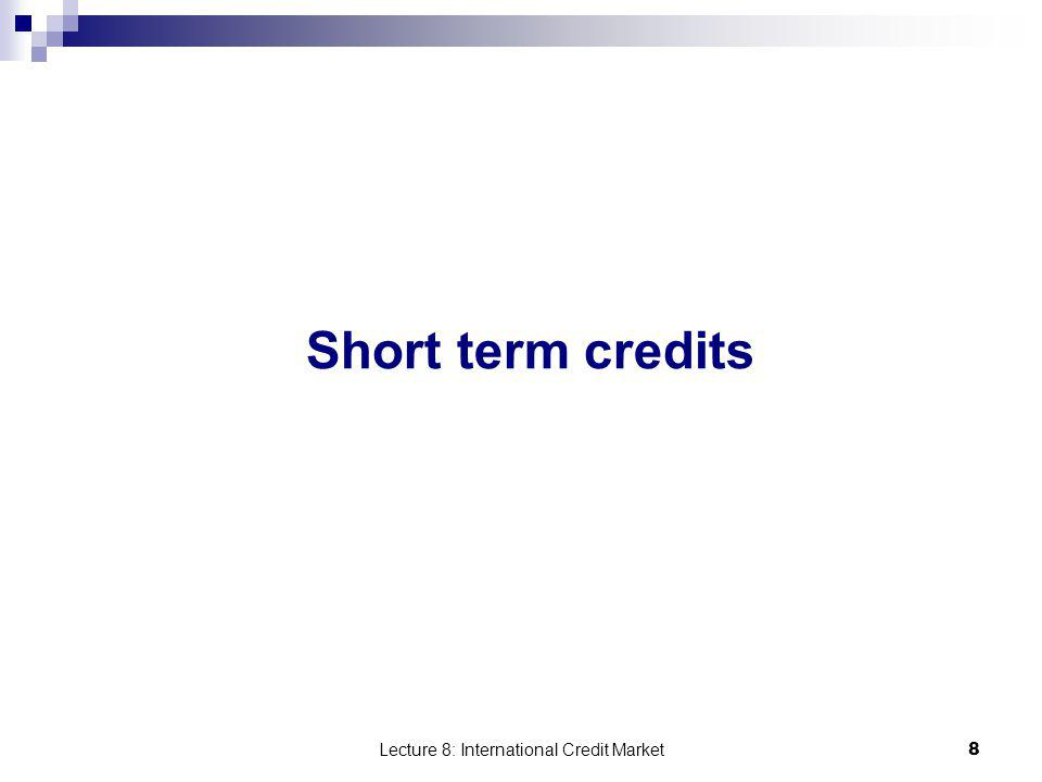 Lecture 8: International Credit Market 8 Short term credits