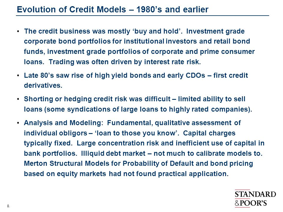 8.Evolution of Credit Models – 1980s and earlier The credit business was mostly buy and hold.