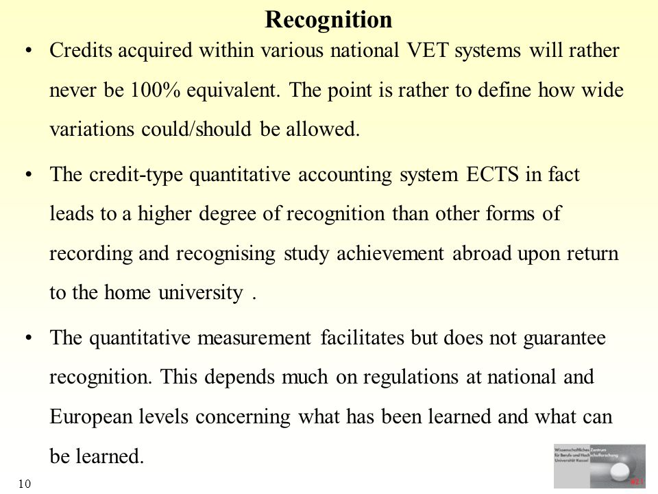 10 Recognition Credits acquired within various national VET systems will rather never be 100% equivalent.