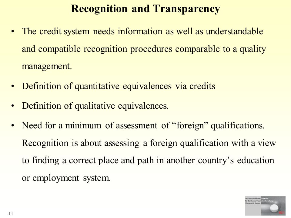 11 Recognition and Transparency The credit system needs information as well as understandable and compatible recognition procedures comparable to a quality management.
