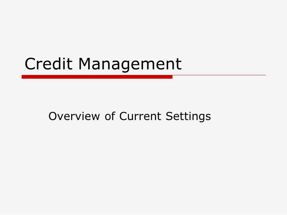 Credit Management Overview of Current Settings