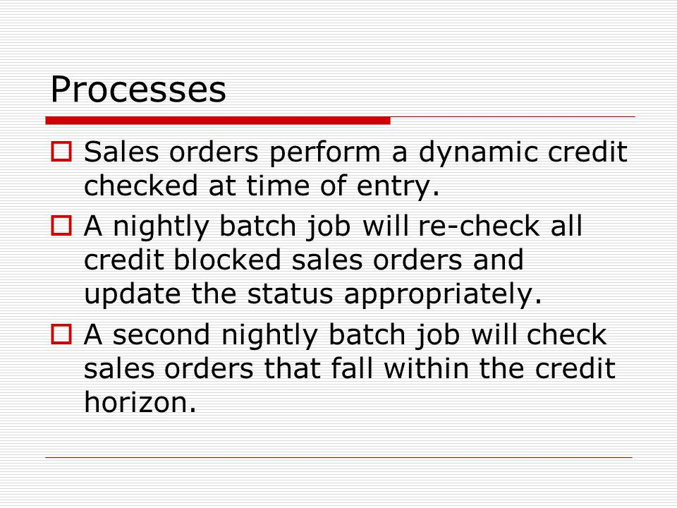 Processes Sales orders perform a dynamic credit checked at time of entry.