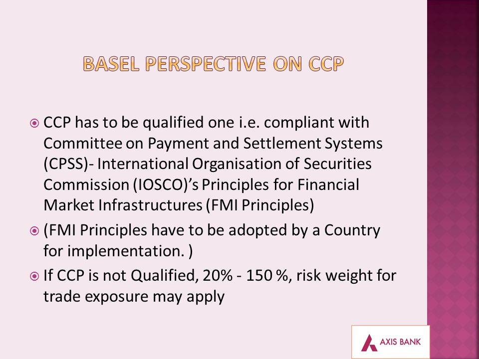 CCP has to be qualified one i.e. compliant with Committee on Payment and Settlement Systems (CPSS)- International Organisation of Securities Commissio