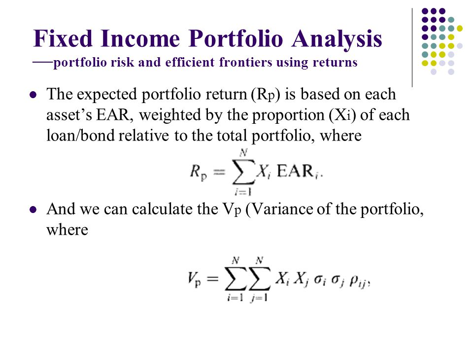 Fixed Income Portfolio Analysis portfolio risk and efficient frontiers using returns The expected portfolio return (R p ) is based on each assets EAR,