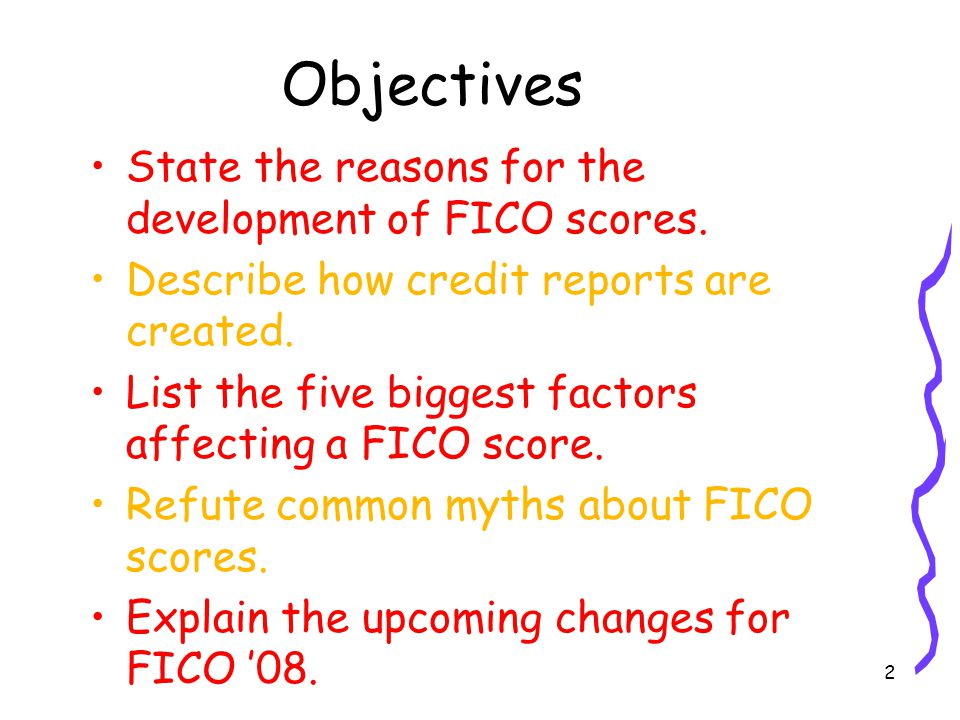 2 Objectives State the reasons for the development of FICO scores.